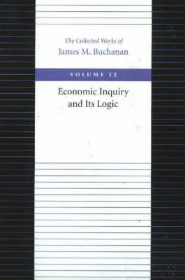 The Economic Inquiry and Its Logic by James M Buchanan