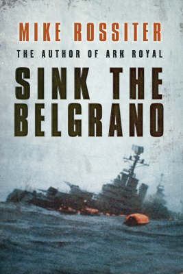 "Sink the ""Belgrano"" by Mike Rossiter"