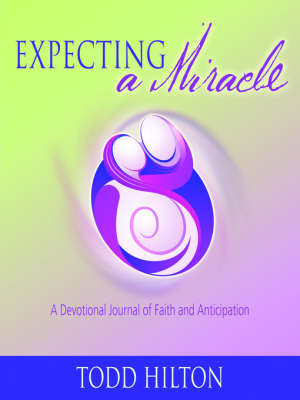 Expecting a Miracle by Todd Hilton
