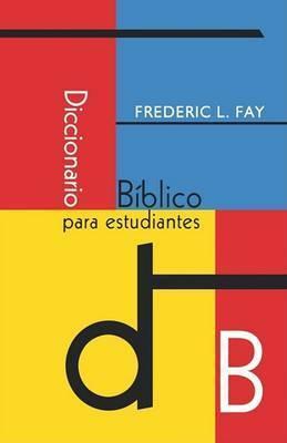 Diccionario Bblico Para Estudiantes by Frederic L Fay