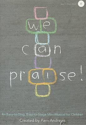 We Can Praise!: An Easy-To-Sing, Easy-To-Stage Mini-Musical for Children