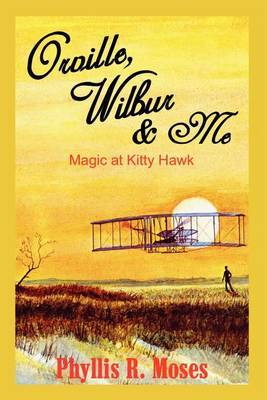 Orville, Wilbur & ME: Magic at Kitty Hawk by Phyllis R. Moses