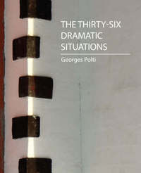 The Thirty-Six Dramatic Situations (Georges Polti) by Polti Georges Polti image