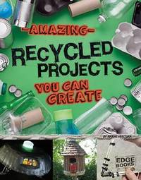 Amazing Recycled Projects You Can Create by Marne Ventura