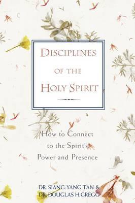 Disciplines of the Holy Spirit by Siang-Yang Tan