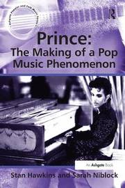 Prince: The Making of a Pop Music Phenomenon by Stan Hawkins