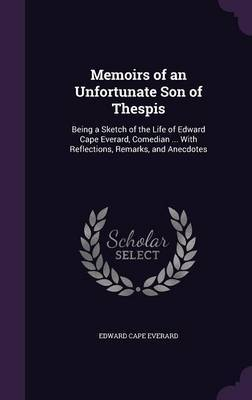 Memoirs of an Unfortunate Son of Thespis by Edward Cape Everard image