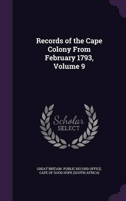 Records of the Cape Colony from February 1793, Volume 9