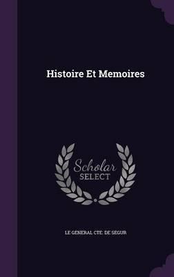 Histoire Et Memoires by Le General Cte De Segur image