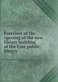 Exercises at the Opening of the New Library Building of the Free Public Library by New Bedford