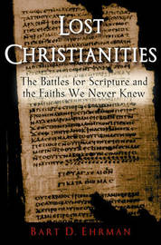 Lost Christianities by Bart D Ehrman