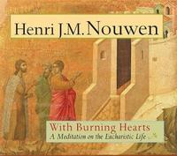 With Burning Hearts by Henri J.M. Nouwen