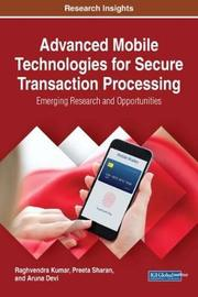Advanced Mobile Technologies for Secure Transaction Processing by Raghvendra Kumar