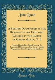 A Sermon Occasioned by the Burning of the Episcopal Church in the Parish of Grand Manan, N. B by John Dunn