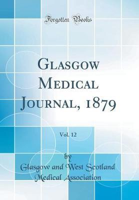 Glasgow Medical Journal, 1879, Vol. 12 (Classic Reprint) by Glasgow and West Scotland M Association image