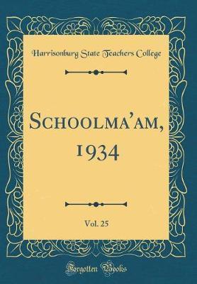 Schoolma'am, 1934, Vol. 25 (Classic Reprint) by Harrisonburg State Teachers College