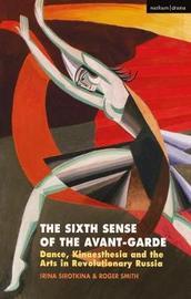 The Sixth Sense of the Avant-Garde by Irina Sirotkina