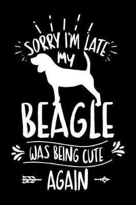 Sorry I'm Late My Beagle was Being Cute Again by Cute Dog
