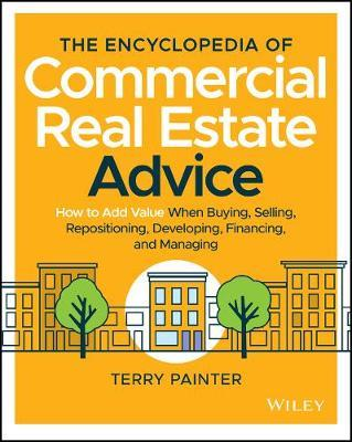 The Encyclopedia of Commercial Real Estate Advice by Terry Painter