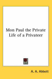 Mon Paul the Private Life of a Privateer by A. A. Abbott image