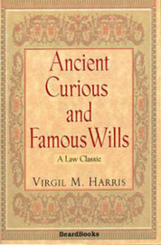 Ancient, Curious and Famous Wills by Virgil M. Harris