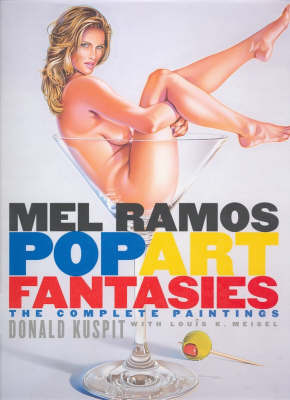Mel Ramos Pop Art Fantasies: The Complete Paintings by Donald B. Kuspit