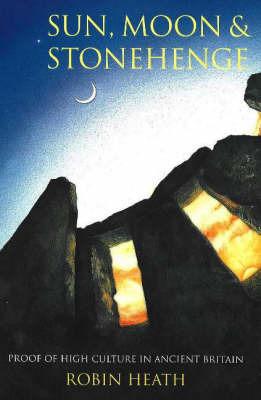 Sun, Moon & Stonehenge by Robin Heath