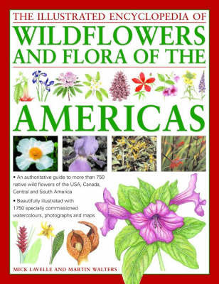 The Illustrated Encyclopedia of Wild Flowers and Flora of the Americas: An Authoritative Guide to More Than 750 Native Wild Flowers of the USA, Canada, Central and South America by Mike Lavelle