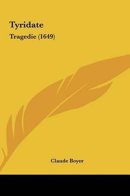 Tyridate: Tragedie (1649) by Claude Boyer