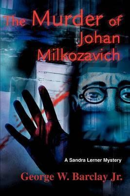 The Murder of Johan Milkozavich: A Sandra Lerner Mystery by George W Barclay Jr