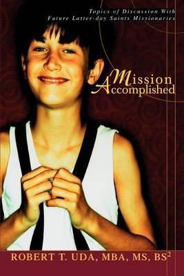 Mission Accomplished: Topics of Discussion with Future Latter-Day Saints Missionaries by Robert T Uda image