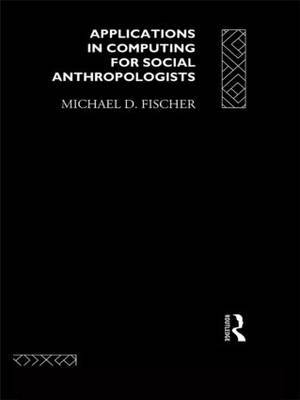 Applications in Computing for Social Anthropologists by Michael Fischer image