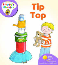 Oxford Reading Tree: Level 1+: Floppy's Phonics: Tip Top by Rod Hunt