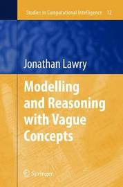 Modelling and Reasoning with Vague Concepts by Jonathan Lawry