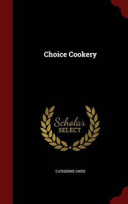 Choice Cookery by Catherine Owen image