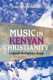 Music in Kenyan Christianity by Jean Ngoya Kidula