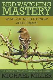 Bird Watching Mastery by Michael Miller image