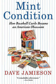 Mint Condition: How Baseball Cards Became an American Obsession by Dave Jamieson image