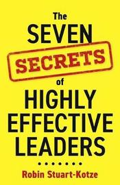 The Seven Secrets of Highly Effective Leaders by Robin Stuart-Kotze