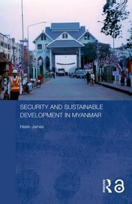 Security and Sustainable Development in Myanmar by Helen James