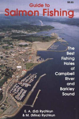 Salmon Fishing, Guide to by Ed Rychkun