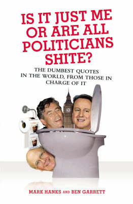 Is it Just Me or are All Politicians Shite? by Mark Hanks image