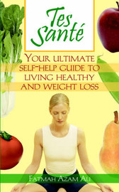 Tes Sante': Your Ultimate Self-Help Guide to Living Healthy and Weight Loss by Fatmah , Azam Ali image