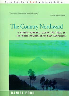The Country Northward: A Hiker's Journal--Along the Trail in the White Mountains of New Hampshire by Daniel Ford
