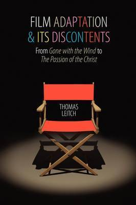 Film Adaptation and Its Discontents by Thomas M. Leitch