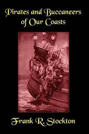 Buccaneers and Pirates of Our Coasts by Frank .R.Stockton