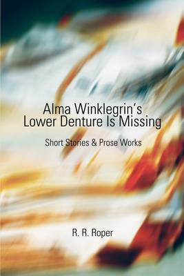 Alma Winklegrin's Lower Denture Is Missing by R. R. Roper