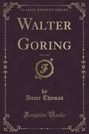 Walter Goring, Vol. 3 of 3 (Classic Reprint) by Annie Thomas