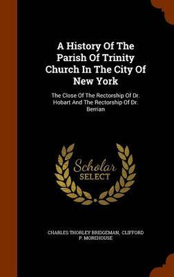 A History of the Parish of Trinity Church in the City of New York by Charles Thorley Bridgeman