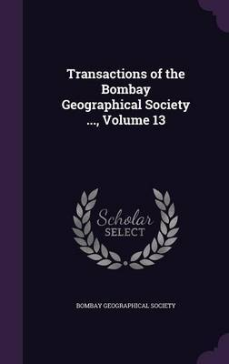 Transactions of the Bombay Geographical Society ..., Volume 13 image